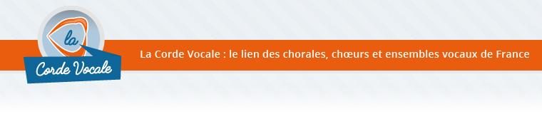 La Corde Vocale - La Corde Vocale : le lien des chorales, chœurs et ensembles vocaux de France